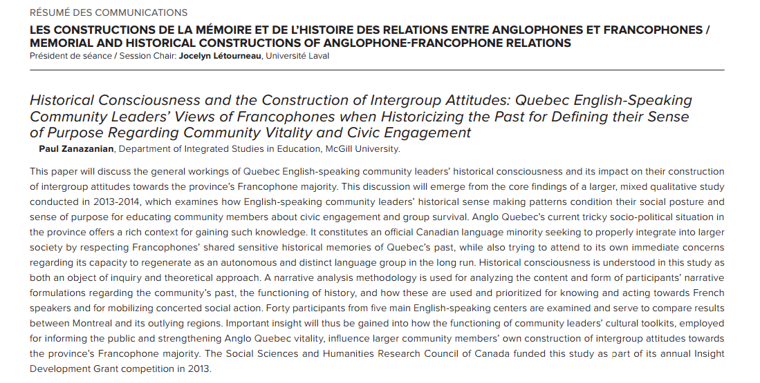 "Paul Zanazanian, ""Historical Consciousness and the Construction of Intergroup Attitudes: Quebec English-Speaking Community Leaders' Views of Francophones when Historicizing the Past for Defining their Sense of Purpose Regarding Community Vitality and Civic Engagement. Paul Zanazanian"", Colloque  Rencontres ambiguës: relations entre anglophones et francophones au Québec, Morrin Center, Samedi 28 mars, 9 H."