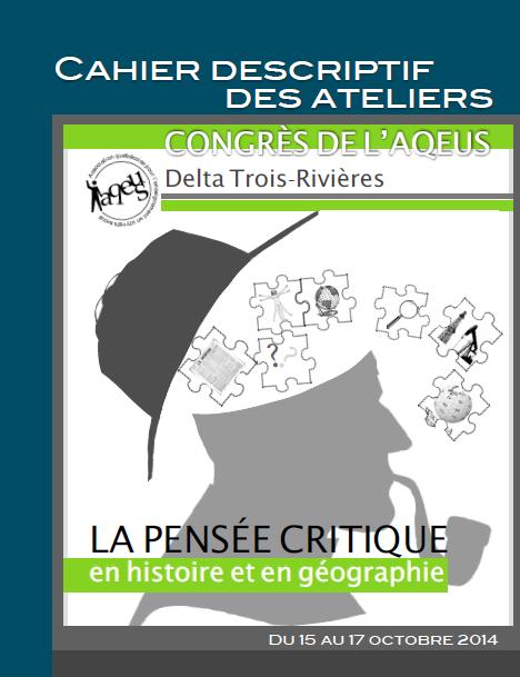 CONGRÈS DE L'AQEUS Delta Trois-Rivières. LA PENSÉE CRITIQUE en histoire et en géographie. Du 15 au 17 octobre 2014.